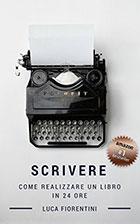 Scrivere: Come realizzare un libro in 24 ore